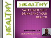 Sweetened soft drinks and your health  BY: NKUKURAH, D.K