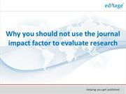 Why you should not use the journal impact factor to evaluate resea