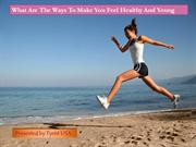 What Are The Ways To Make You Feel Healthy And Young.docx