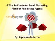 6 Tips To Create An Email Marketing Plan For Real Estate Agents