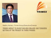 Trimex Group to invest 800-850 million USD towards setting up the proj