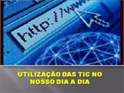 UTILIZAO DAS TICS NO NOSSO DIA A DIA
