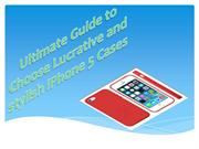 Ultimate Guide to Choose Lucrative and stylish iPhone 5 Cases