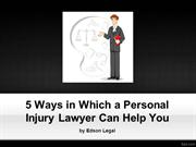 5 Ways in Which a Personal Injury Lawyer Can Help You