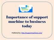 Importance of support machine to business today