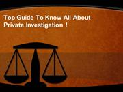 Top Guide To Know All About Private Investigation!