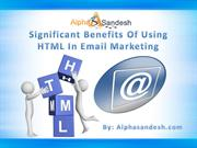 Significant Benefits Of Using HTML In Email Marketing