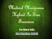 Medical Marijuana Hybrid In San Francisco