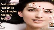 Best Herbal Product To Cure Pimples And Dark Spots