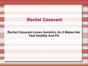 Rachel Casavant Loves Aerobics As It Makes Her Feel Healthy And Fit