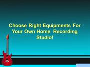 Choose Right Equipments For Your Own Home  Recording Studio