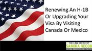 Renewing an H-1B or upgrading your visa by visiting Canada or Mexico
