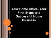Your Home Office - Your First Steps To A Successful Home Business