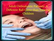 Adult Orthodontic Patients A Different Ball Game than Treating Childre