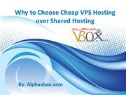Why to Choose Cheap VPS Hosting over Shared Hosting