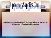 UpholsterySupplies.com Provides A Large Variety Of Upholstery Tools An