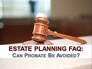 Estate Planning FAQ: Can Probate Be Avoided?