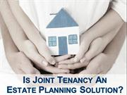 Is Joint Tenancy an Estate Planning Solution?