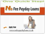 No Fee Payday Loans- Find Financial Help With One Quick Step