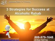 3 Strategies for Success at Alcoholic Rehab