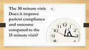 The 15 minute visit compared to the 30 minute visit