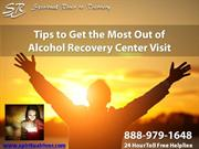 Tips to Get the Most Out of Alcohol Recovery Center Visit