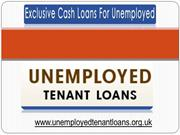 Unemployed Tenant Loans- Great Financial Deal For Uemployed Tenants