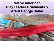 George Catlin...Feather Ornaments