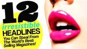 12 Irresistible Headlines From The World's Best Selling Magazines!