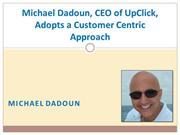 Michael Dadoun, CEO of UpClick, Adopts a Customer Centric Approach
