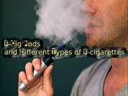 E-Cig Mods and Different Types of E-cigarettes