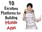 10 platforms to help you build a perfect Mobile App