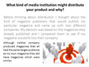 What kind of media institution might distribute your magazine
