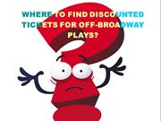 SOME PLACES YOU CAN GET DISCOUNTED OFF-BROADWAY SHOWS' TICKETS