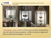 Have Massive Range of Antique Chandeliers at the Crystal Chandelier.