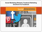 Social Marketing Releases Facebook Marketing Solutions For Facebook