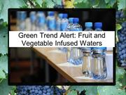 Green Trend Alert- Fruit and Vegetable Infused Waters