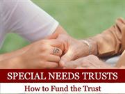 Special Needs Trusts: How to Fund the Trust