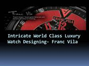 Intricate World Class Luxury Watch Designing- Franc Vila