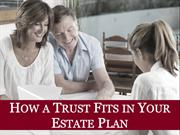 How a Trust Fits In Your Estate Plan