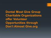 Dontal Most Give Group Charitable Organizations offer Volunteer Opport