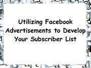 Utilizing Facebook Advertisements to Develop Your Subscriber List