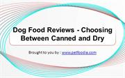 Dog Food Reviews - Choosing Between Canned and Dry