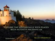 Explore The Historically Rich Places With Activity Holidays UK