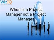 When is a Project Manager not a Project Manager