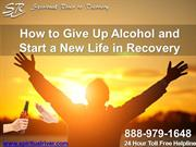 How to Give Up Alcohol and Start a New Life in Recovery