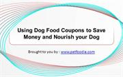 Using Dog Food Coupons to Save Money and Nourish your Dog