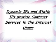 Dynamic IPs and Static IPs provide Contrast Services to the Internet U