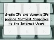 Static IPs and dynamic IPs provide Contrast Companies to the Internet
