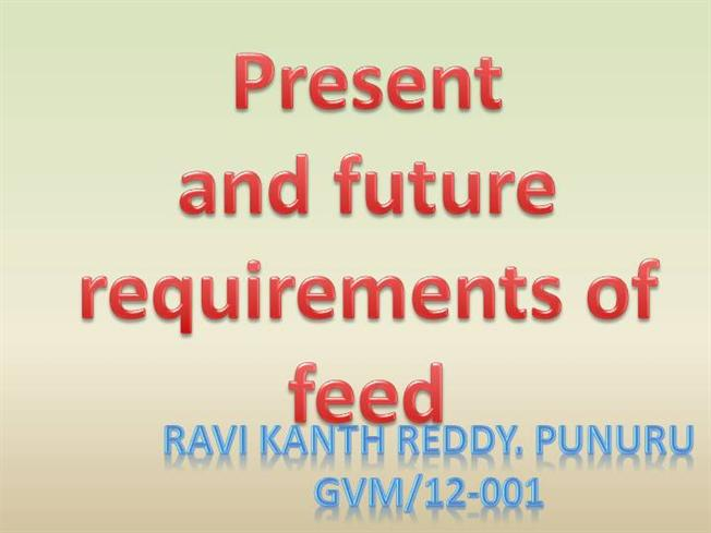 Present And Future Requirements of Feeds for the Animals